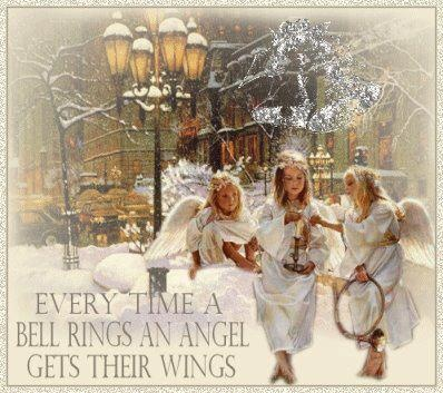 Every Time A Bell Rings An Angel Gets Their Wings.