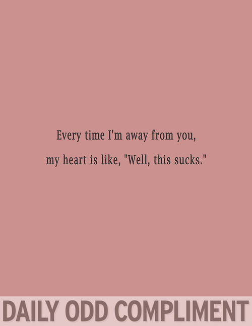 """Every Time I'm Away From You, My Heart Is Like, """"Well, This Sucks"""""""