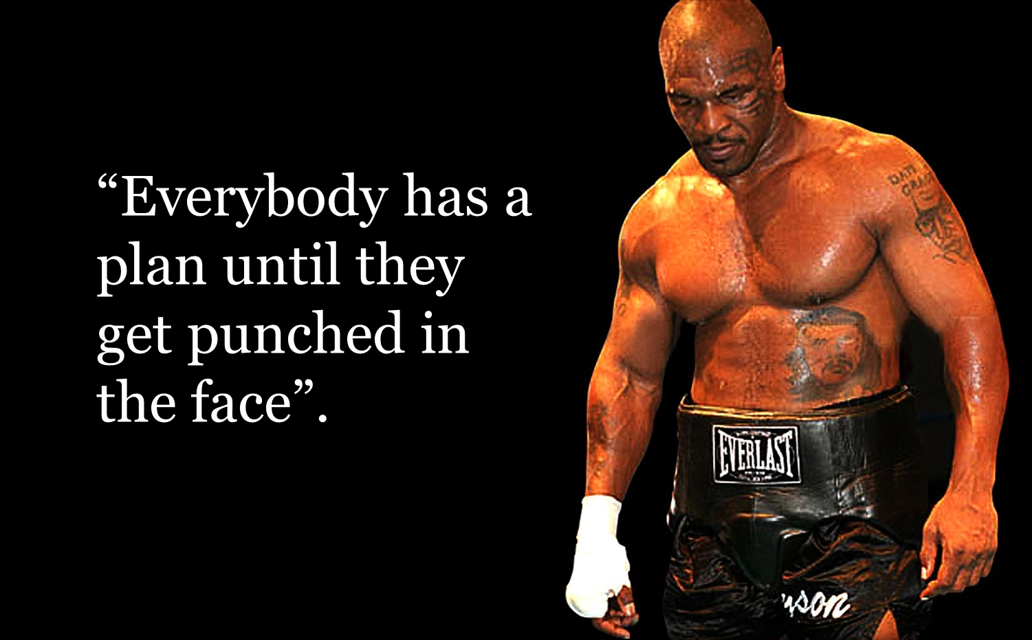 Everybody Has A Plan Until They Get Punched In The Face ...