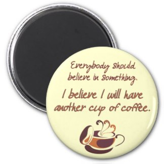 Everybody Should Believe In Something. I Believe It Will Have Another Cup Of Coffee.