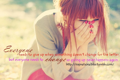 Everyone Needs To Give Up When Something Doesn't Change For The Better, Buy Everyone Needs To Change So Giving Up Never Happens Again.