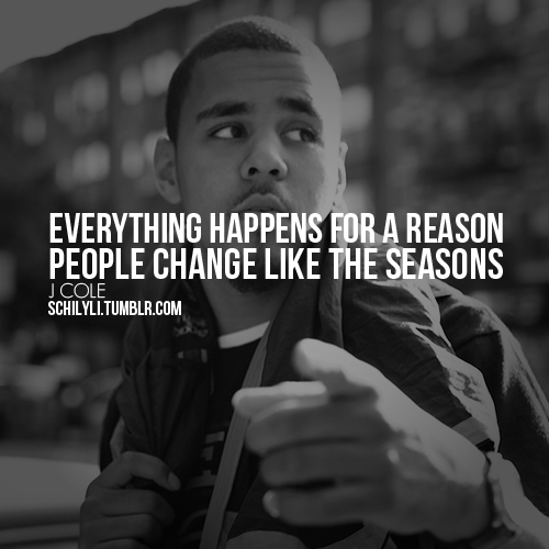 Everything Happens For A Reason People Change Like The ...