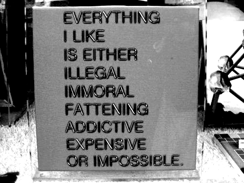 Everything I Like Is Either Immoral Fattening Addictive Expensive Or Impossible. - Censorship Quotes