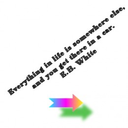 Everything In Life Is Somewhere Else, And You Get There In A Car. - B.B. White
