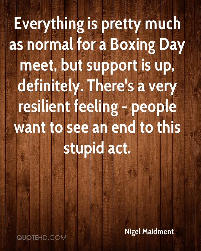 Everything Is Pretty Much As Normal For A Boxing Day Meet, But Support Is Up, Definitely. There's A Very Resilient Feeling- People Want To See An End To This Stupid Act. - Nigel Maidment