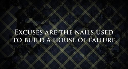 Excuses Are The Nails Used To Build A House Of Failure. ~ Body Quotes