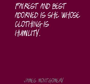 Fairest And Best Adorned Is She Whose Clothing Is Humility. - James Montgomery