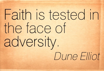 Faith Is Tested In The Face Of Adversity. - Dune Elliot