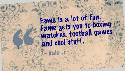 Fame Is A Lot Of Fun. Fame Gets You To Boxing Matches, Football Games And Cool Stuff.