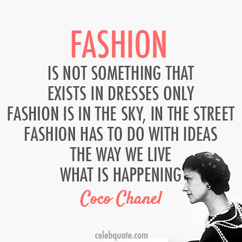 Fashion Is Not Something That Exists In Dresses Only Fashion In The Sky… - Coco Chanel ~ Clothing Quotes