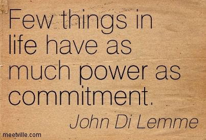 Few Things In Life Have As Much Power As Commitment. - John Di Lemme