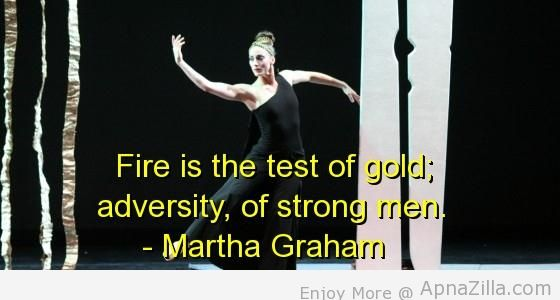 Fire Is The Test Of Gold, Adversity, Of Strong Men. - Martha Graham