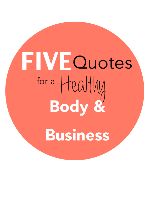 Five Quotes For A Healthy Body n Business.
