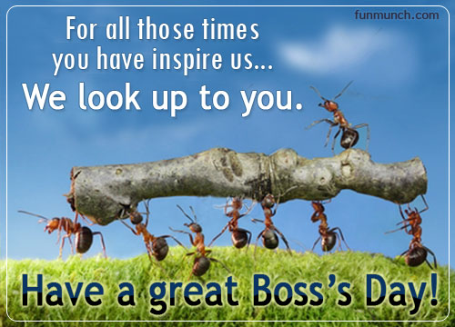 For All Those Times You Have Inspire Us, We Look Up To You. Have A Great Boss's Day.
