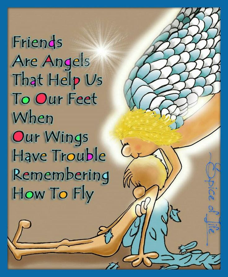 friends are angels that help us to our feet when our wings have trouble remembering how to fly