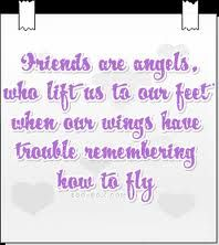 Friends Are Angels, Who Lift Us To Our Feet When Our Wings Have Trouble Remembering How To Fly.