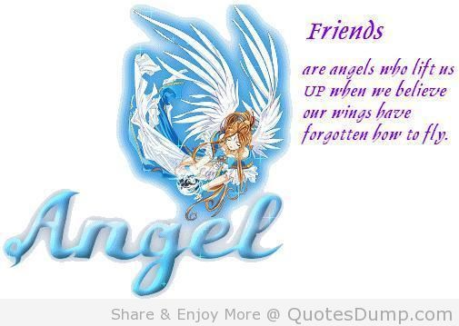 Friends Are Angels Who Lift Us Up When We Believe Our Wings Have Forgotten How To Fly.