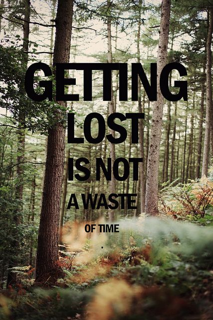Getting Lost Is Not A Waste Of Time. ~ Camping Quote
