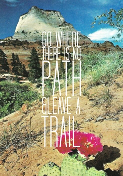 Go Where There Is No Path & Leave A Trail. ~ Camping Quote