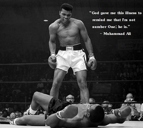 """ God Gave Me This Illness To Remind Me That I'm Not Number One, He Is "" - Muhammad Ali ~ Boxing Quotes"