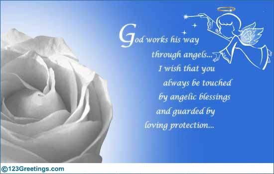 God Works His Way Through Angels. I Wish That You Always Be Touched By Angelic Blessings And Guarded By Loving Protection.