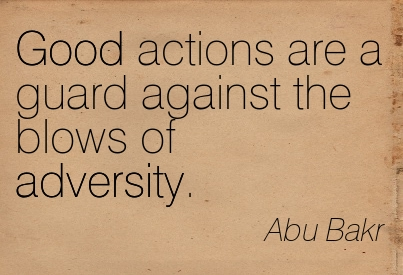 Good Actions Are A Guard Against The Blows Of Adversity. - Abu Bakr
