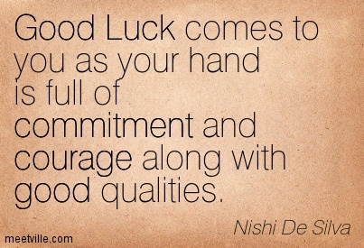Good Luck Comes To You As Your Hand Is Full Of Commitment And Courage Along With Good Qualities. - Nishi De Silva