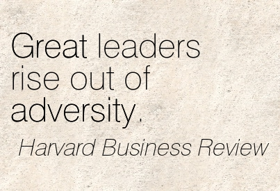 Great Leaders Rise Out Of Adversity.