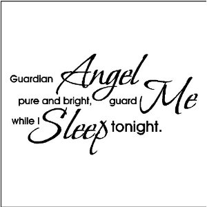 Guardian Angel Pure And Bright, Guard Me While I Sleep Tonight.