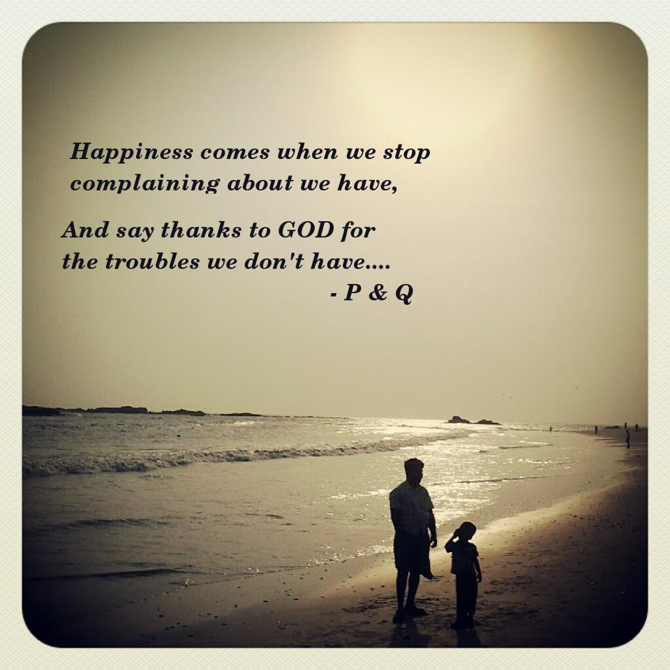 happiness comes when we stop complaining about the troubles we