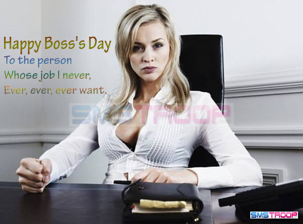 Happy Boss's Day, To The Person Whose Job I Never. Ever. Ever. Ever Want.