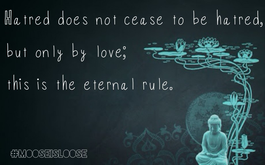 Hatred Does Not Cease To Be Hatred, But Only By Love, This Is The Eternal I Rule. ~ Buddhism Quotes