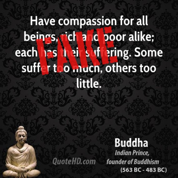 Have Compassion For All Beings, Rich And Poor Alike, Each Has Their Suffering. Some Suffer Too Much, Others Too Little. - Buddha