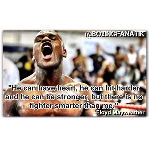 """"""" He Can Have Heart, He Can Hit Harder And He Can Be Stronger, But There Is No Fighter Smarter Than Me """" - Floyd Mayweather ~ Boxing Quotes"""