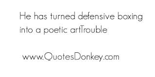 He Has Turned Defensive Boxing Into A Poetic Art Trouble.