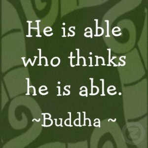 He Is Able Who Thinks He Is Able. - Buddha