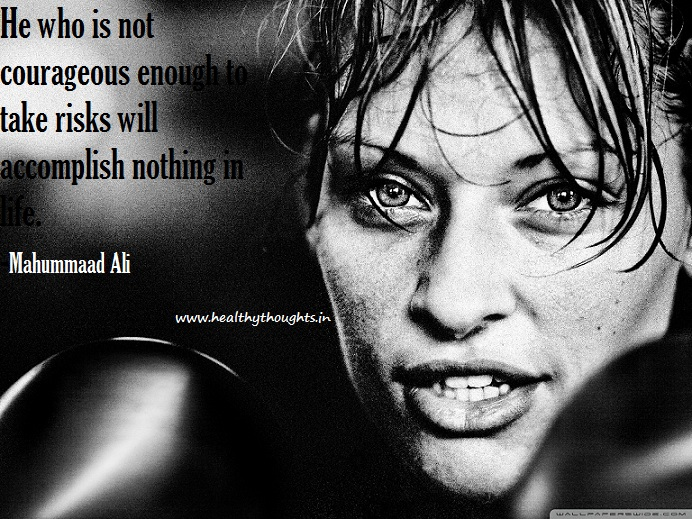 He Who Is Not Courageous Enough To Take Risks  Will Accomplish Nothing In Life. - Muhammad Ali ~ Boxing Quotes