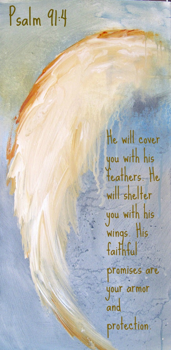 He Will Cover You With His Feathers. He Will Shelter You With His Wings. His Faithful Promises Are Your Armor And Protection.