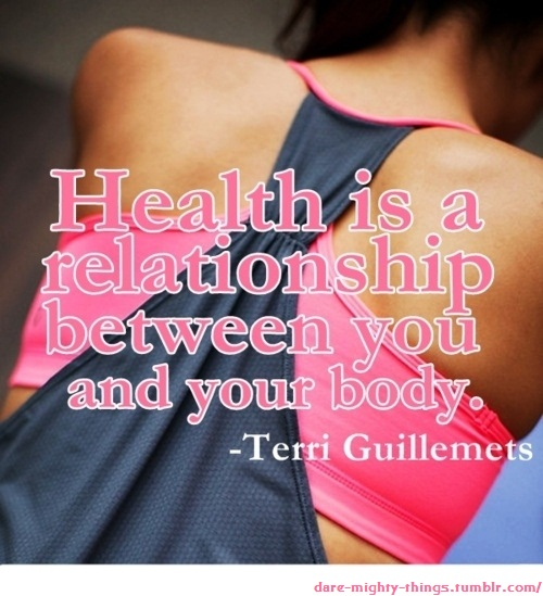 Health Is A Relationship Between You And Your Body  - Terri Guillemets