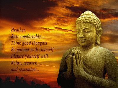 Heather, Rest Comfortably Think Good Thoughts Be Patient With Yourself Picture Yourself Well Relax, Recover And Remember.  ~ Buddhist Quotes