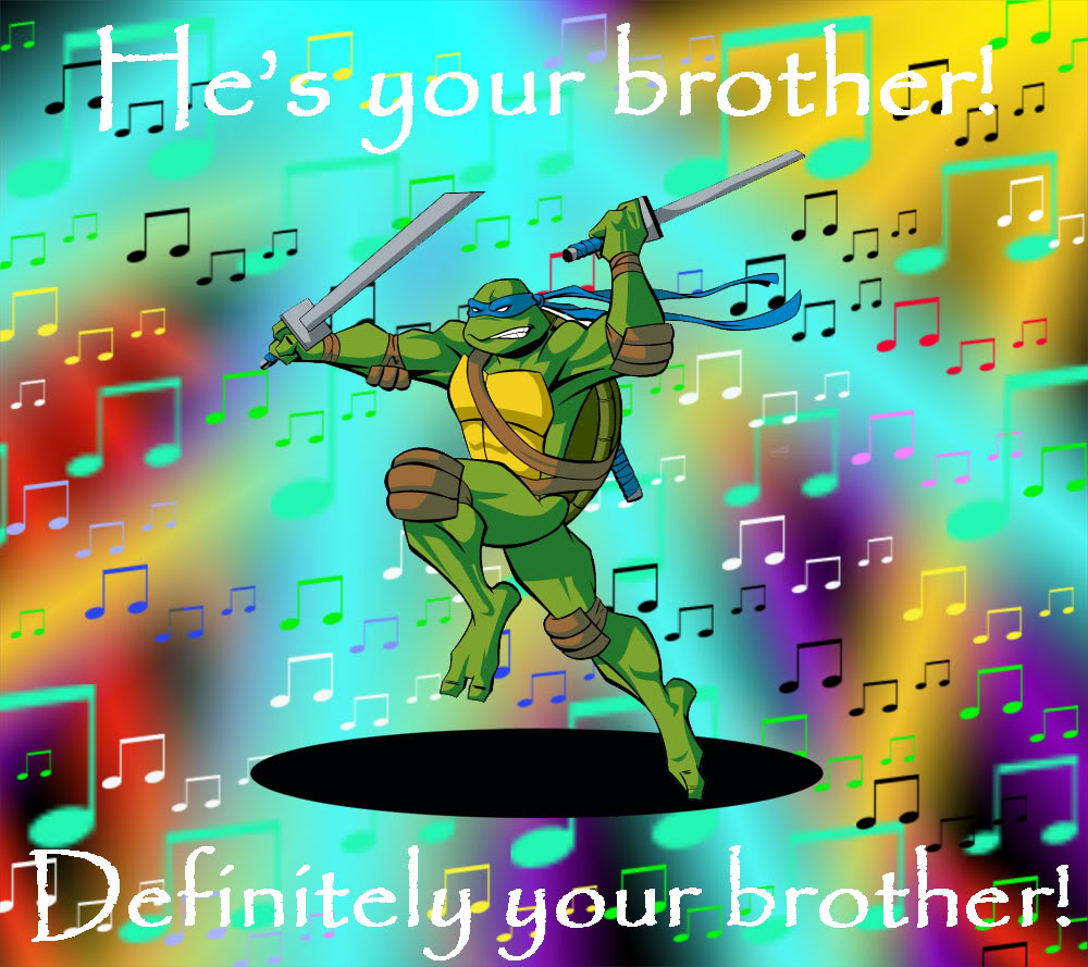 He's Your Brother, Definitely Your Brother.