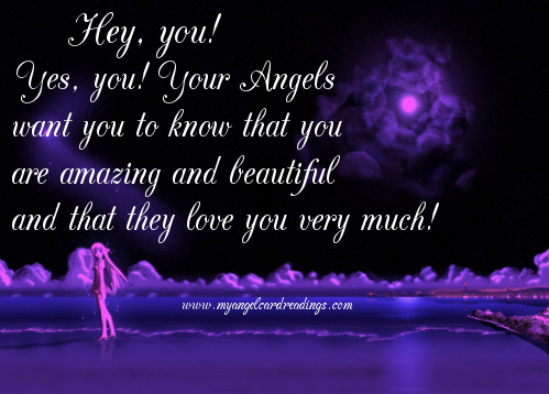 Hey, You, Yes, You, Your Angels Want You To Know That You Are Amazing And Beautiful And That They Love You Very Much