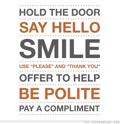 """Hold The Door Say Hello Smile Use """"Please"""" And """"Thank You"""" Offer To Help Be Polite Pay A Compliment"""