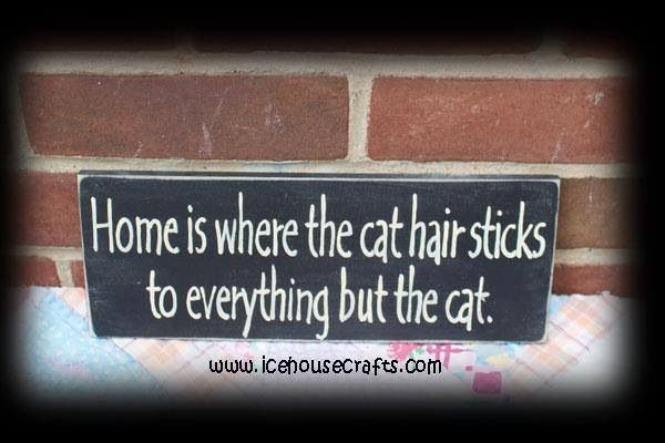 Home Is Where The Cat Hair Sticks To Everything But The Cat.