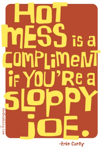 Hot Mess Is a Compliment If You're a Sloppy Joe