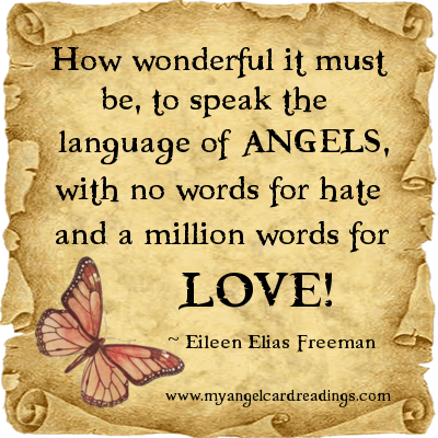 How Wonderful It Must Be, To Speak The Language Of Angels, With No Words For Hate And A Million Words For Love - Eileen Elias Freeman