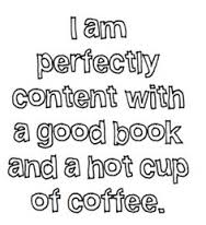 I Am Perfectly Content With A Good Book And A Hot Cup Of Coffee.