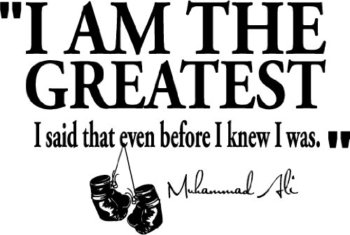 """ I Am The Greatest I Said That Even Before I Knew I Was. "" ~ Boxing Quotes"