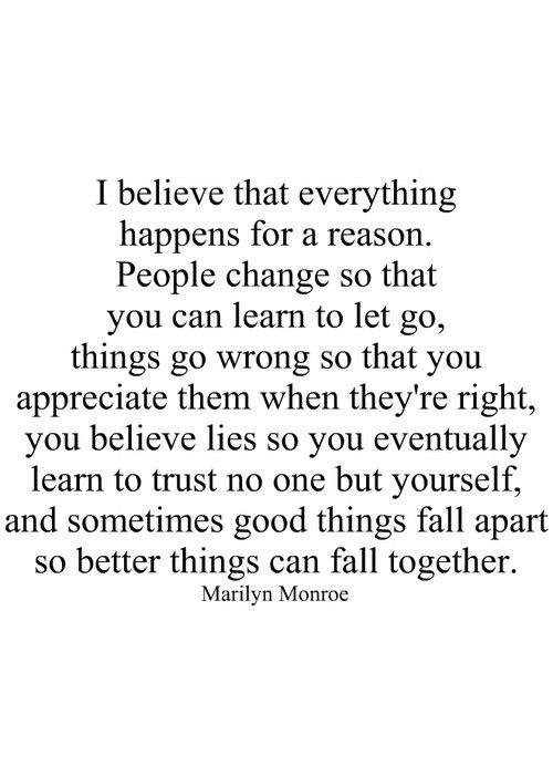 I Believe That Everything Happens For A Reason. People Change So That You Can Learn To Let Go…