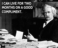 """I Can Live For Two Months On a Good Compliment."" - Mark Twain"